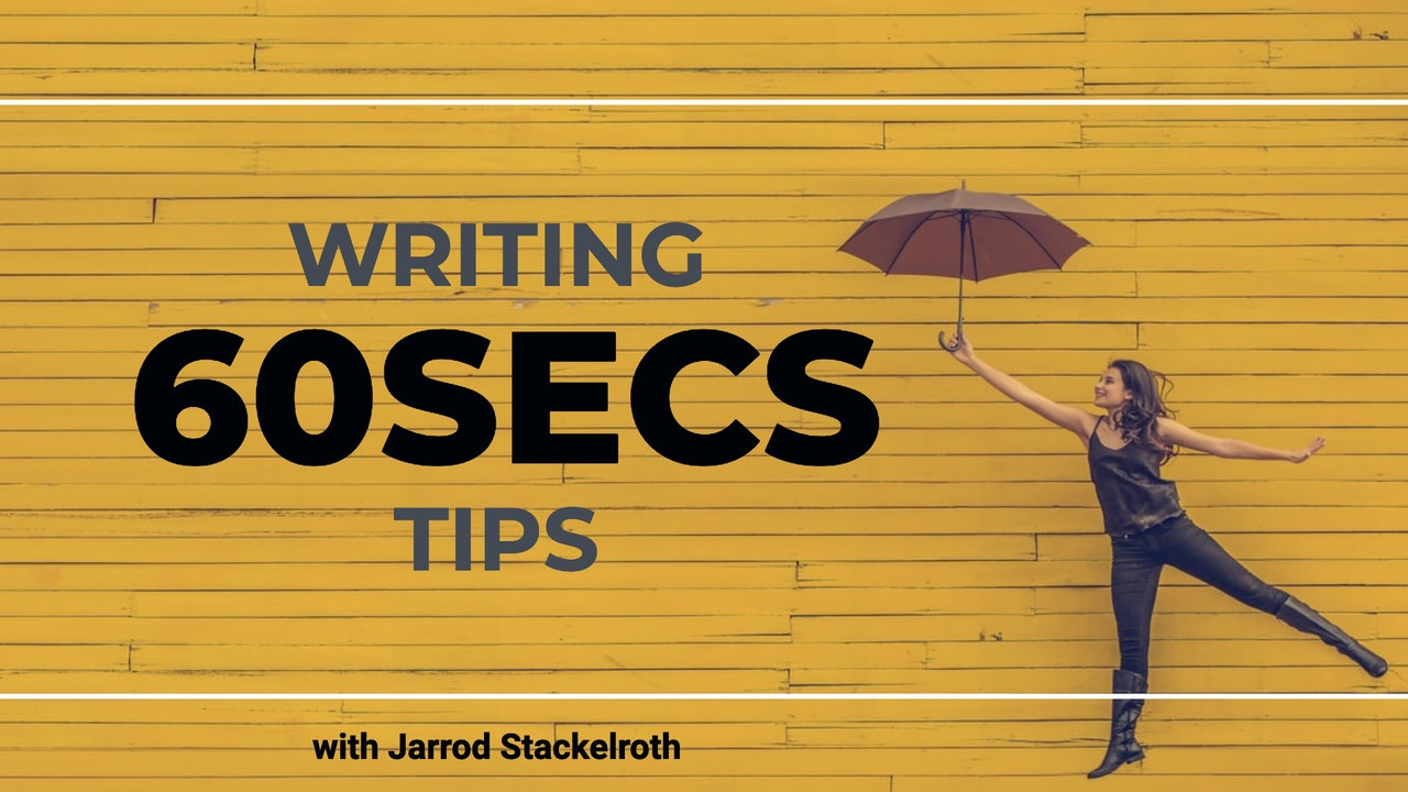 60 SECOND WRITING TIPS