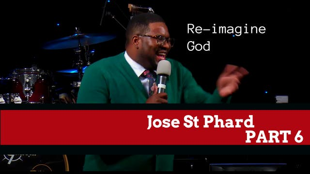 Jose St Phard - Re-imagine God Part 6