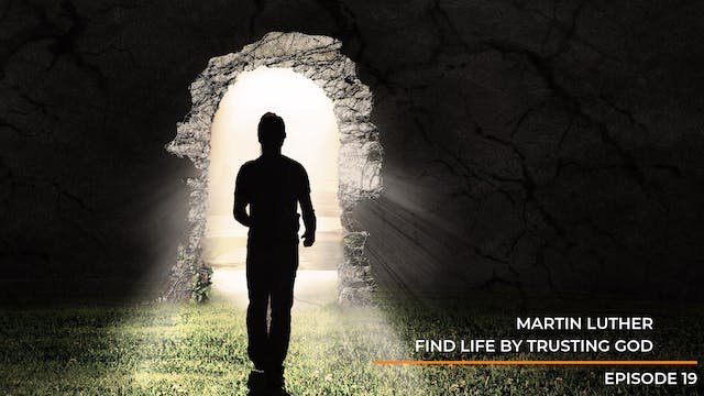 Episode 19: Martin Luther - Find Life...