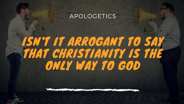 Is Christianity Arrogant?
