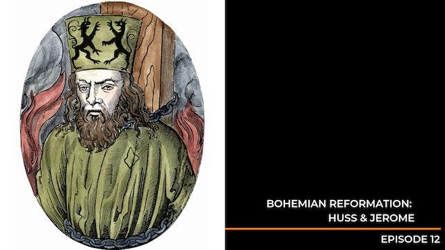 Episode 12: Bohemian Reformation - Huss & Jerome