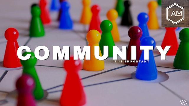 I AM - Episode 13 - Is Community Important