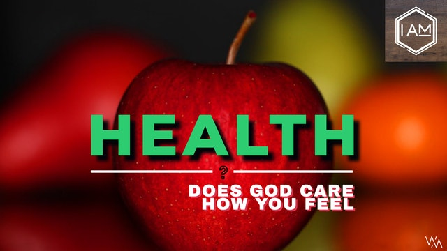 I AM - Episode 9 - Does God Care About Your Health
