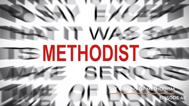 Episode 45: The Origins of Methodism