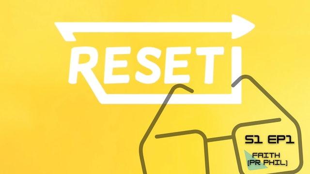 Reset: S1 Ep1 - Faith [Pr Phil]