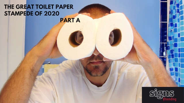 Signs #Trending: Toilet Paper Stampede - Part A