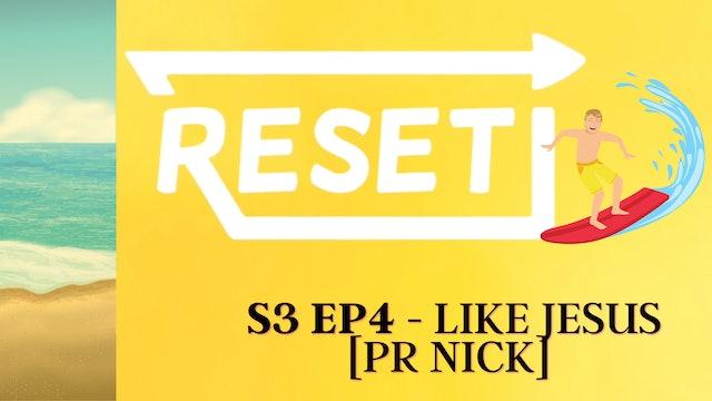 Reset: S3 Ep 4 - Like Jesus [Pr Nick]