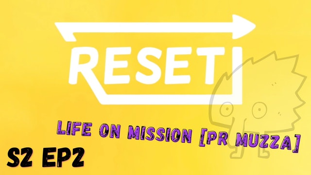 Reset: S2 Ep 2 - Life On Mission [Pr Muzza]