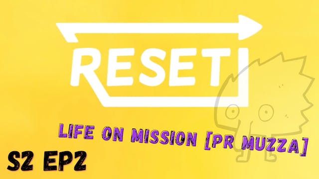 Reset: S2 Ep 2 - Life On Mission [Pr ...