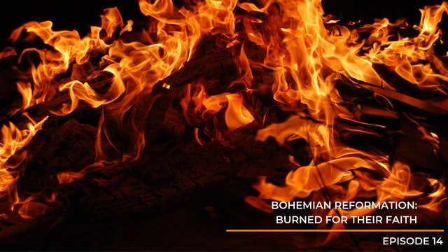 Episode 14: Bohemian Reformation - Burned for Their Faith