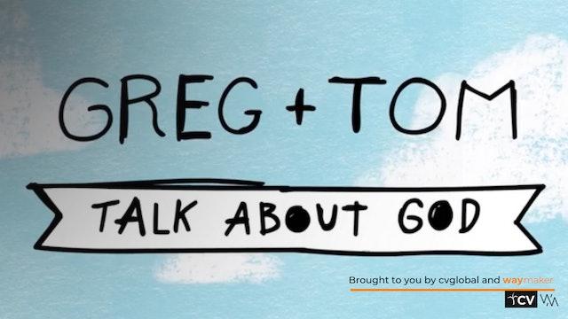 Greg & Tom Talk About God