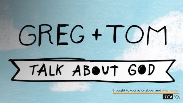 Greg & Tom Talk About God