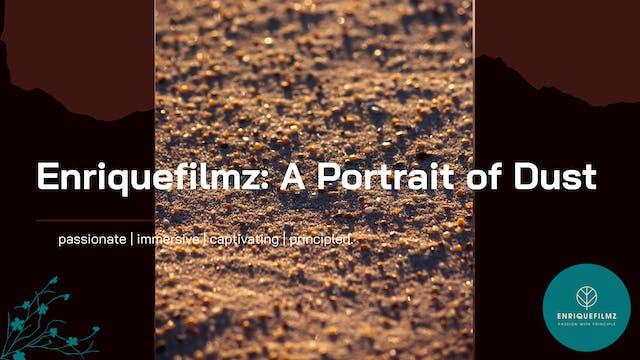 Enriquefilmz: A Portrait of Dust