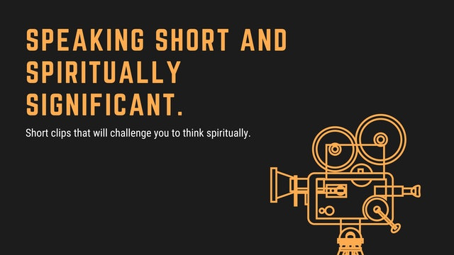 Speaking Short and Spiritually Significant.