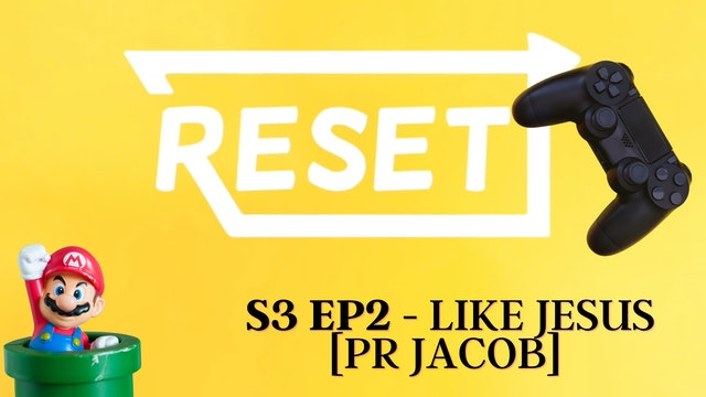 Reset: S3 Ep 2 - Like Jesus [Pr Jacob]