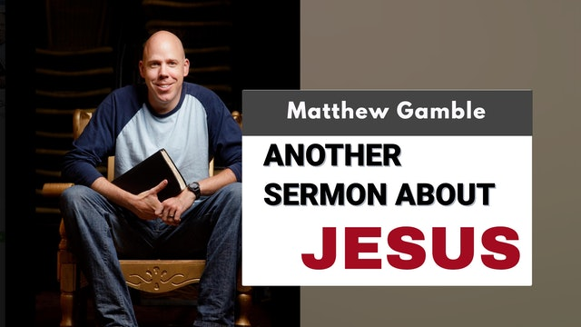 Matthew Gamble - Another Sermon About Jesus