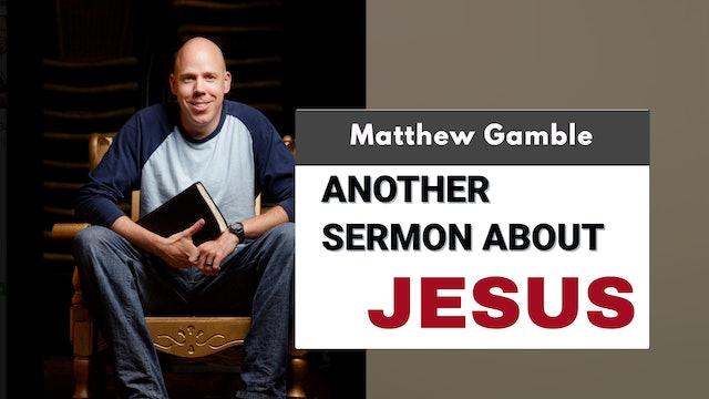 Matthew Gamble - Another Sermon About Jesus