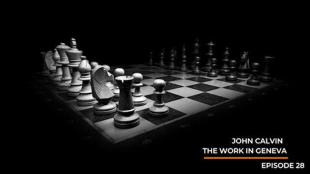 Episode 28: John Calvin - The Work in Geneva