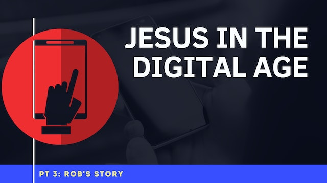 Jesus in the Digital Age - Part 3