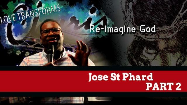 Jose St Phard - Re-imagine God Part 2
