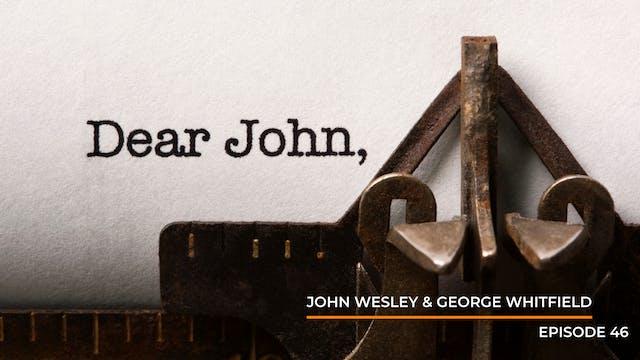 Episode 46: John Wesley & George Whit...