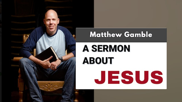 Matthew Gamble - A Sermon About Jesus