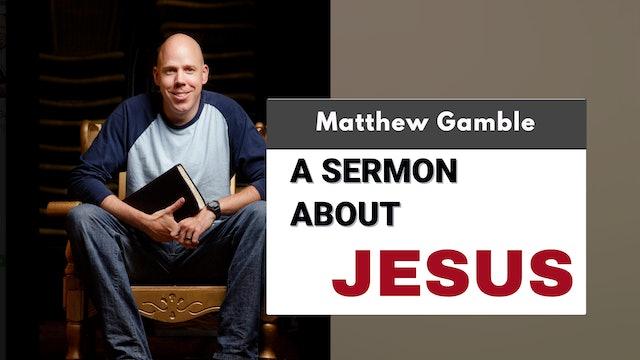 Matthew Gamble - A Sermon About Jesus