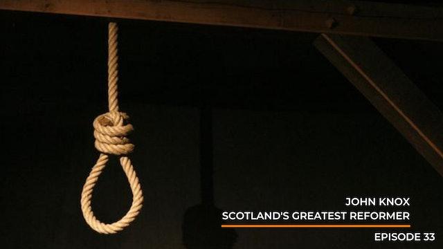 Episode 33: John Knox- Scotland's Greatest Reformer