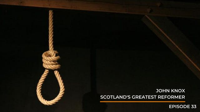 Episode 33: John Knox- Scotland's Gre...