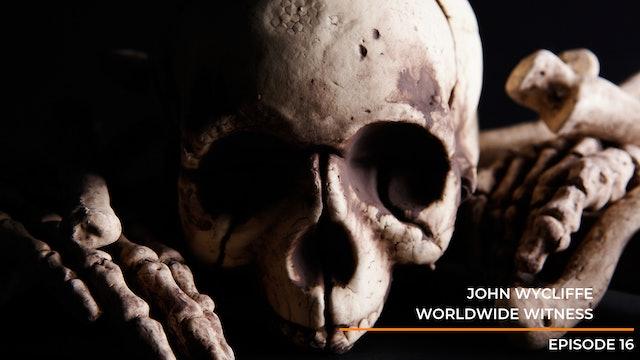 Episode 16: John Wycliffe - Worldwide Witness