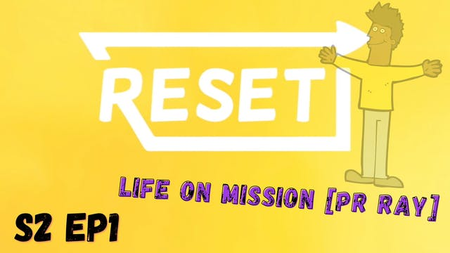 Reset: S2 Ep1 - Life On Mission [Pr Ray]