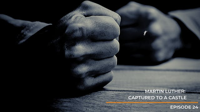 Episode 24 - Martin Luther: Captured ...