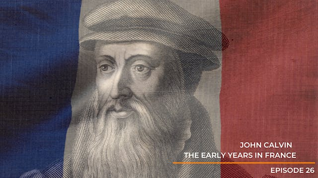 Episode 26 - John Calvin - Early Year...