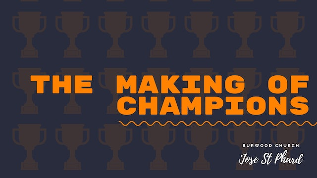 THE MAKING OF CHAMPIONS (sermon series)
