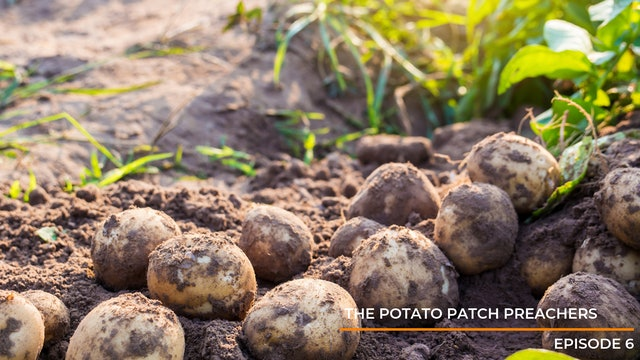 Episode 6: The Potato Patch Preachers