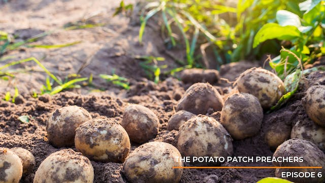 Episode 6: The Potato Patch Preachers