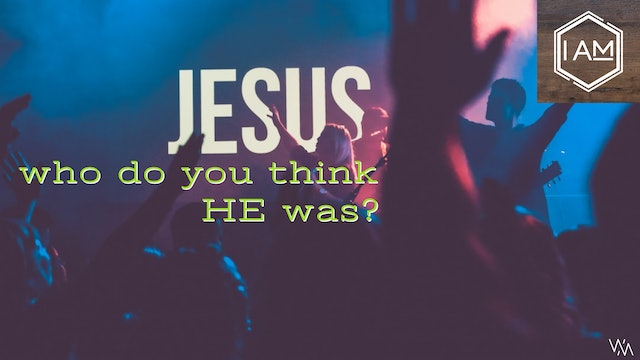 I AM - Episode 3 - Who Do You Think Jesus Was