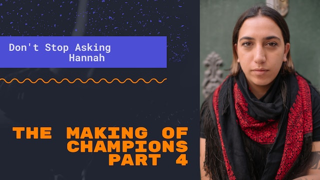 The Making of Champions (Part 4): Don't Stop Asking Hannah
