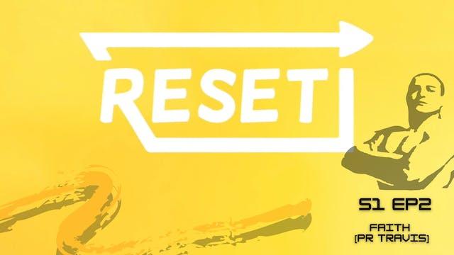 Reset: S1 Ep 2 - Faith [Pr Travis]