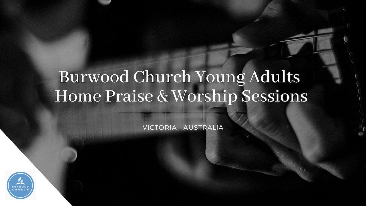 Burwood Church Young Adults: Home Praise & Worship Sessions