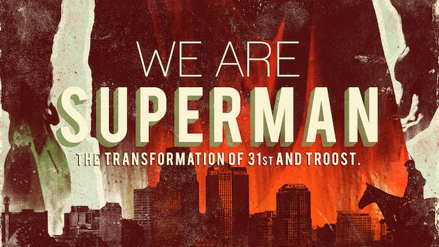 We Are Superman: The Transformation of 31st and Troost