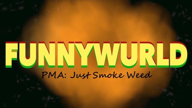 PMA: Just Smoke Weed