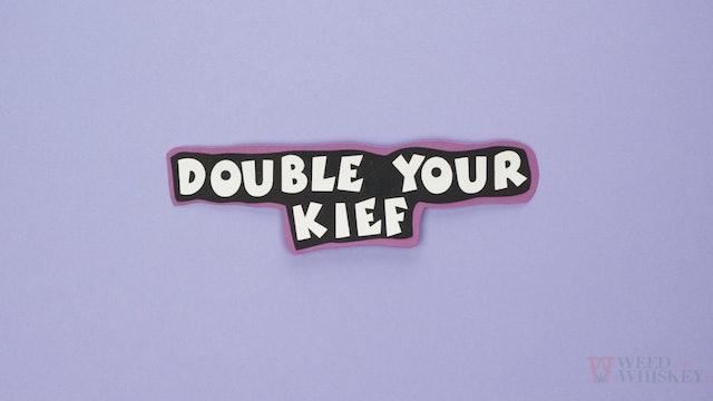 Double Your Kief