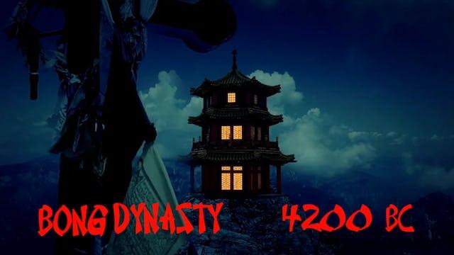 Bong Dynasty 4200 B.C.