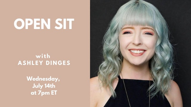 Open Sit: with Ashley Dinges 07.14.21