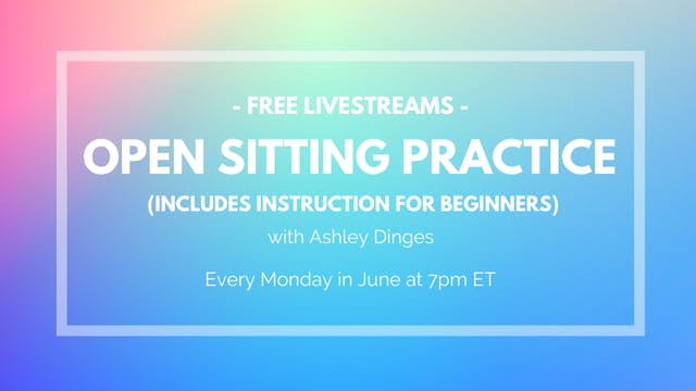 June 29: Open Sitting w/Ashley Dinges (FREE)