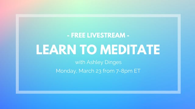 March 23 (Recording) -  Learn to Medi...
