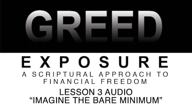Greed Exposure - Audio Lesson 3 - Imagine the Bare Minimum