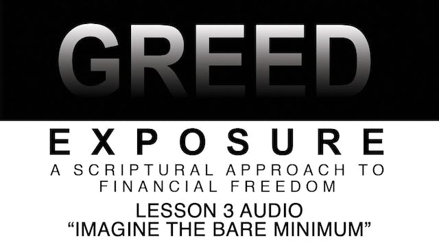 Greed Exposure - Audio Lesson 3 - Imagine the Bare Minimum
