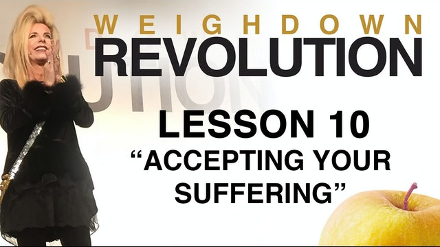 Weigh Down Revolution - Lesson 10 - Accepting Your Suffering
